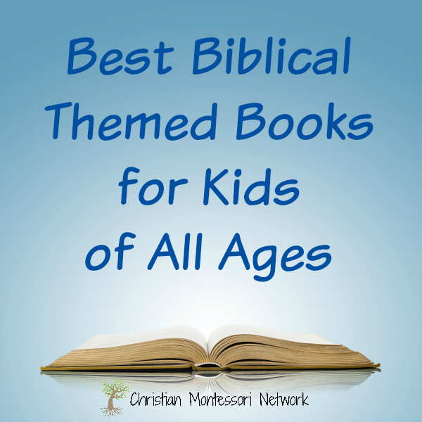 The best Biblical themed books for kids of all ages. ChristianMontessoriNetwork.com