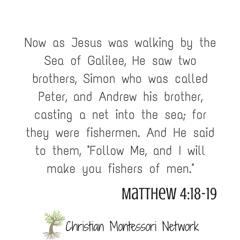 "Matthew 4:18-19: Now as Jesus was walking by the Sea of Galilee, He saw two brothers, Simon was was called Peter, and Andrew his brother, casting a net into the sea; for they were fishermen. And He said to them, ""Follow Me, and I will make you fishers of men."""
