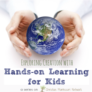 An 8 day series on exploring creation through hands-on learning for kids. www.ChristianMontessoriNetwork.com